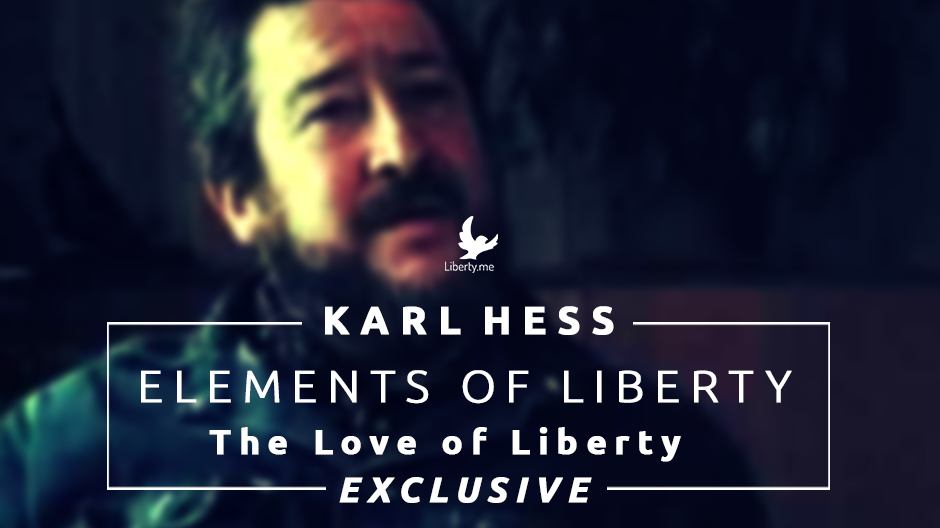 Karl Hess on Elements of Liberty, The Love of Liberty (5 of 5)